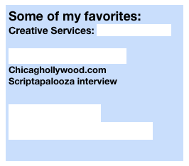 Some of my favorites: Creative Services: Frothideas.com  Mark Andrushko Chicaghollywood.com Scriptapalooza interview 